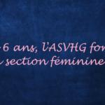 Il y a 6 ans, l'ASVHG fondait sa section féminine